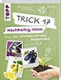 Trick 17 – Nachhaltig leben: 222 geniale Lifehacks...